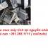 Thu mua máy tính cũ tại Nguyễn Chánh giá cao