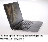 Thu mua laptop Samsung Series 6 cũ 0913651111