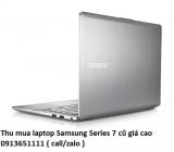 Thu mua laptop Samsung Series 7 cũ 0913651111