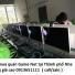 Thu mua quán Game Net tại Thành phố Nha Trang giá cao 0913651111