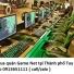 Thu mua quán Game Net tại Thành phố Tuy Hòa giá cao 0913651111